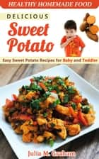 Delicious Sweet Potato - Easy Sweet Potato Recipes for Baby and Toddler ebook by Julia M.Graham
