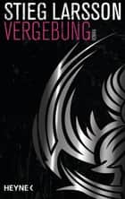 Vergebung ebook by Stieg Larsson,Wibke Kuhn