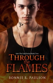 Through the Flames - Into the End, #2 ebook by Bonnie R. Paulson