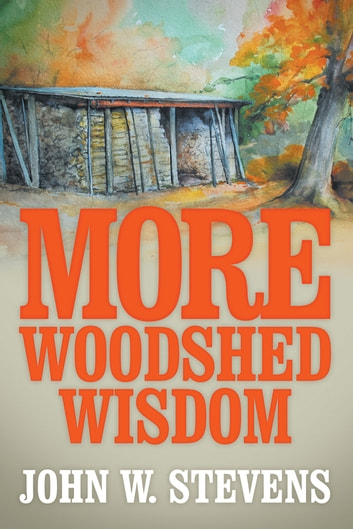 More Woodshed Wisdom ebook by John W. Stevens