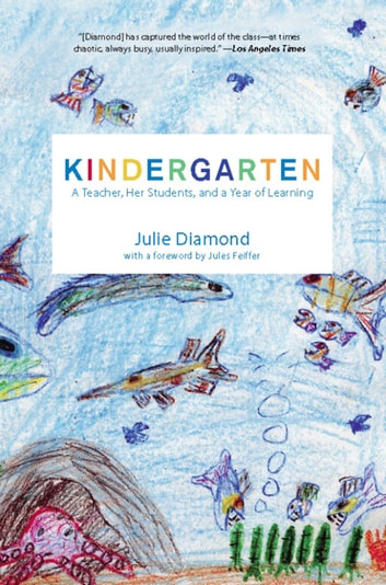 Kindergarten - A Teacher, Her Students, and a Year of Learning ebook by Julie Diamond