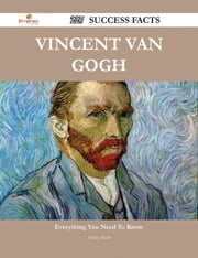 Vincent van Gogh 227 Success Facts - Everything you need to know about Vincent van Gogh ebook by Ashley Bush