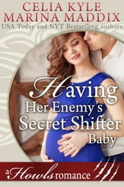 Having Her Enemy's Secret Shifter Baby - Howls Romance ebook by Celia Kyle, Marina Maddix