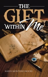 THE GIFT WITHIN ME ebook by Karen Monterio-Moore