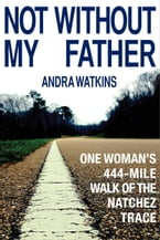 Not Without My Father, One Woman's 444-Mile Walk of the Natchez Trace
