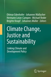 Climate Change, Justice and Sustainability - Linking Climate and Development Policy ebook by Ottmar Edenhofer,Johannes Wallacher,Hermann Lotze-Campen,Michael Reder,Brigitte Knopf,Johannes Müller