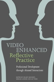 Video Enhanced Reflective Practice - Professional Development through Attuned Interactions ebook by Jo Birbeck, Emma Cartwright, Nancy Ferguson,...