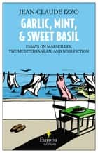 Garlic, Mint, and Sweet Basil ebook by Jean-Claude Izzo