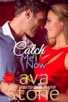 Catch Me Now ebook by Ava Stone