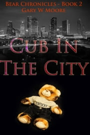 Cub In The City: Bear Chronicles Book 2 ebook by Gary W Moore