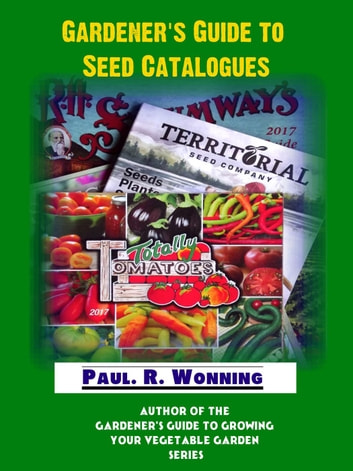 Gardener's Guide to Seed Catalogues - Gardener's Guide Series, #4 ebook by Paul R. Wonning