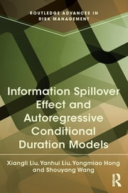 Information Spillover Effect and Autoregressive Conditional Duration Models ebook by Xiangli Liu,Yanhui Liu,Yongmiao Hong,Shouyang Wang