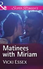 Matinees With Miriam (Mills & Boon Superromance) ebook by Vicki Essex