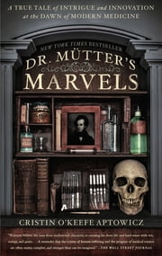 Dr. Mutter's Marvels - A True Tale of Intrigue and Innovation at the Dawn of Modern Medicine ebook by Cristin O'Keefe Aptowicz