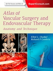 Atlas of Vascular Surgery and Endovascular Therapy - Anatomy and Technique ebook by Elliot L. Chaikof,Richard P. Cambria