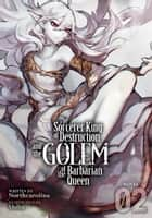 The Sorcerer King of Destruction and the Golem of the Barbarian Queen (Light Novel) Vol. 2 ebook by Northcarolina, Shiba