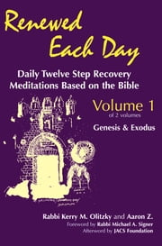 Renewed Each Day, Vol. 1—Genesis & Exodus - Daily Twelve Step Recovery Meditations Based on the Bible ebook by Rabbi Kerry M. Olitzky,Aaron Z.,Rabbi Michael A. Signer