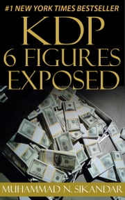 KDP 6 Figures Exposed: Step-by-Step Stupidly Easy Course on How to Make Six Figures Through Amazon Kindle Publishing Exposed ebook by Muhammad N. Sikandar
