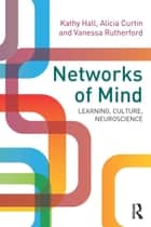 Networks of Mind: Learning, Culture, Neuroscience ebook by Kathy Hall,Alicia Curtin,Vanessa Rutherford