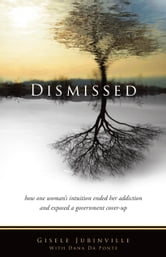Dismissed: How one woman's intuition ended her addiction and exposed a government cover-up ebook by ADIGI Books