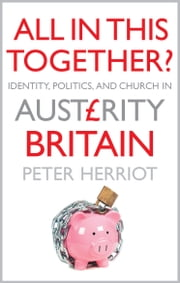All In This Together?: Identity, Politics, and the Church in Austerity Britain ebook by Peter Herriot