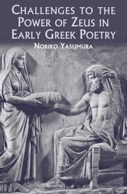 Challenges to the Power of Zeus in Early Greek Poetry ebook by Noriko Yasumura