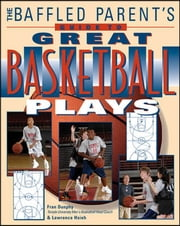 The Baffled Parent's Guide to Great Basketball Plays ebook by Fran Dunphy,Lawrence Hsieh