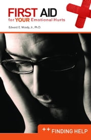 Finding Help: First Aid for Your Emotional Hurts: Finding Help ebook by Dr. Edward E Moody Jr.