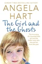 The Girl and the Ghosts: Angela Hart Book 3 ebook by Angela Hart