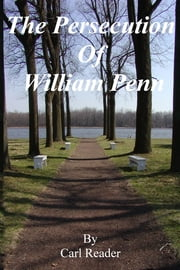 The Persecution of William Penn ebook by Carl Reader