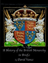 A History of the British Monarchy in Brief(s) ebook by David Vance