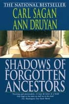 Shadows of Forgotten Ancestors ebook by Ann Druyan, Carl Sagan