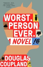 Worst. Person. Ever. ebook by Douglas Coupland