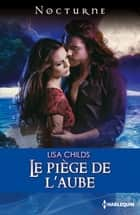 Le piège de l'aube ebook by Lisa Childs