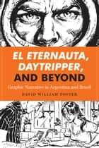 El Eternauta, Daytripper, and Beyond - Graphic Narrative in Argentina and Brazil ebook by David William Foster