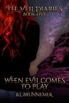 When Evil Comes to Play - The Veil Diaries Series, #5 ebook by B.L. Brunnemer