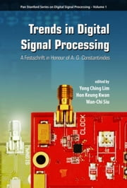 Trends in Digital Signal Processing: A Festschrift in Honour of A.G. Constantinides ebook by Lim, Yong Ching