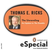 The Unraveling - An Update to The Gamble (A Penguin Group eSpecial from Penguin Books) ebook by Thomas E. Ricks