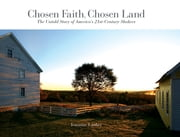 Chosen Faith, Chosen Land - The Untold Story of America's 21st Century Shakers ebook by Jeannine Lauber