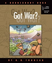 Got War? - A Doonesbury Book ebook by G. B. Trudeau