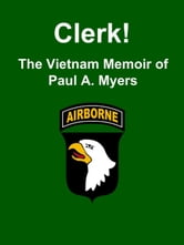 Clerk! The Vietnam Memoir of Paul A. Myers ebook by Paul A. Myers