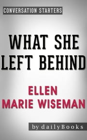 What She Left Behind: by Ellen Marie Wiseman | Conversation Starters - Daily Books ebook by Daily Books
