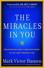 The Miracles In You - Recognizing God's Amazing Work In You and Through You ebook by Mark Victor Hansen