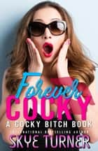 Forever Cocky - Cocky Bitch ebook by Skye Turner
