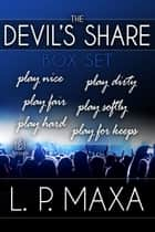 The Devil's Share Box Set ebook by L.P. Maxa
