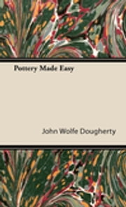 Pottery Made Easy ebook by John Wolfe Dougherty