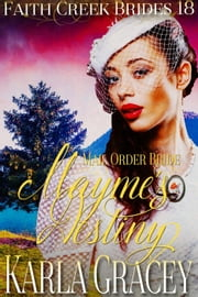 Mail Order Bride - Mayme's Destiny - Faith Creek Brides, #18 ebook by Karla Gracey