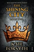 Rhiannon's Ride 2: The Shining City ebook by Kate Forsyth