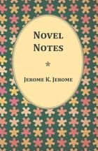 Novel Notes ebook by Jerome K. Jerome