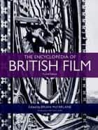 The Encyclopedia of British Film - Fourth edition ebook by Brian McFarlane, Anthony Slide